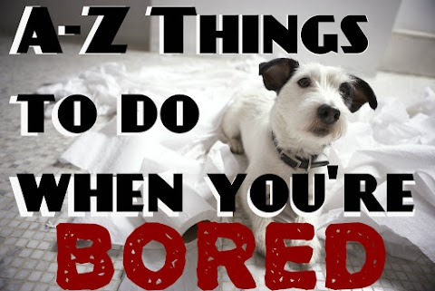A-Z Things to Do When Bored