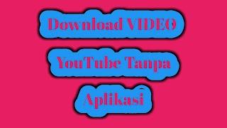 Cara Download Video YouTube Tanpa Aplikasi - Dengan Mudah