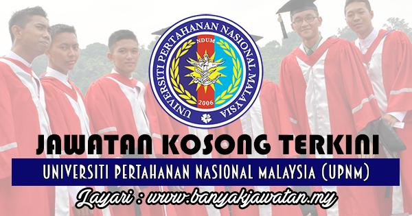 Jawatan Kosong 2017 di Universiti Pertahanan Nasional Malaysia (UPNM) www.banyakjawatan.my