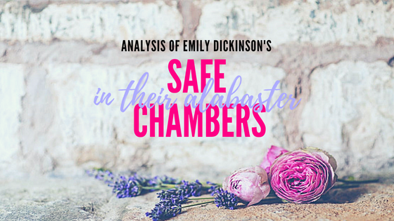 Safe in their alabaster chambers (#124) by Emily Dickinson- Analysis