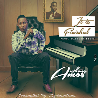 MUSIC: Amos Anthony – It Is Finished