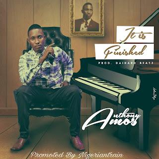 MUSIC: Amos Anthony – It Is Finished