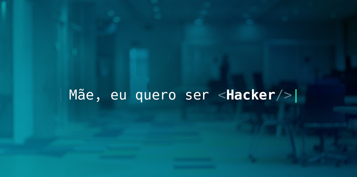 Mamá, yo quiero ser hacker.