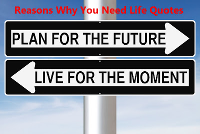 Reasons Why You Need Life Quotes