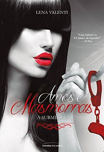 Amos e masmorras I. A Submissão - Lena Valenti