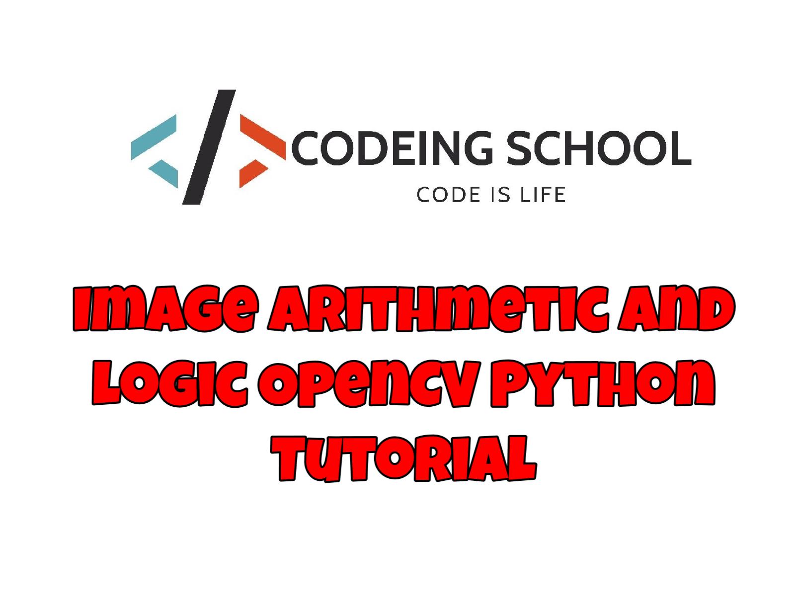 Image arithmetics and Logic OpenCV Python Tutorial | Codeing