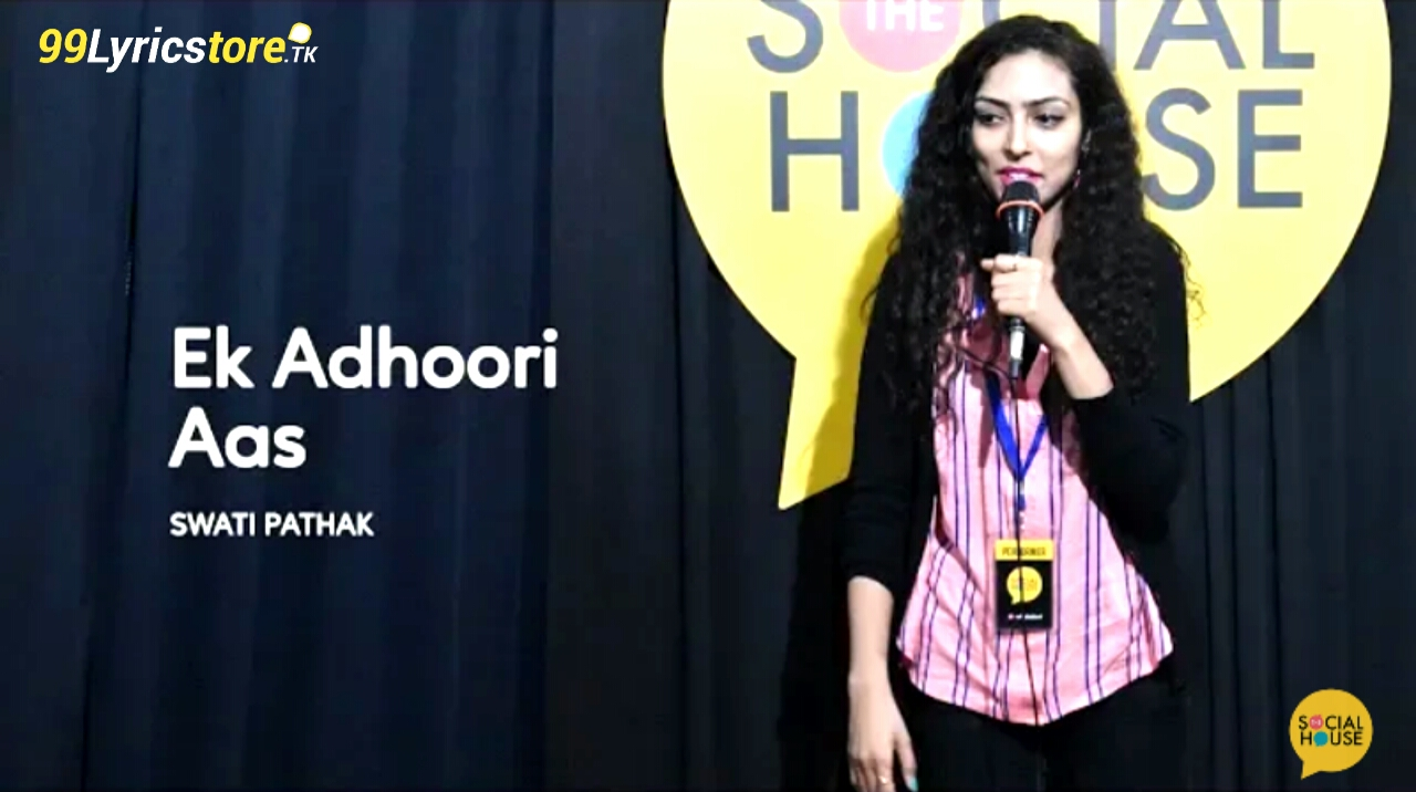 ' Ek Adhoori Aas' is very beautiful poem written by Swati Pathak and has also performed in the stage of 'The Social House'.