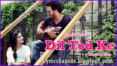 Dil Tod Ke – Hussain