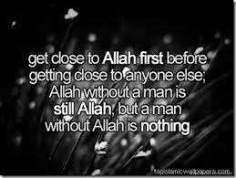 get close to Allah first before getting close to any one else