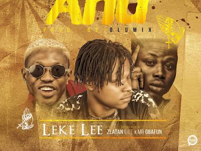 DOWNLOAD MP3: Leke Lee - Anu Ft. Zlatan Ibile & Gbafun