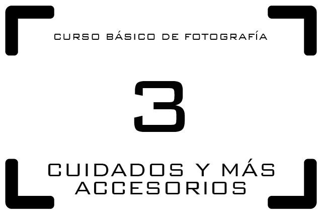 Curso de Fotografía - 3. Cuidados y más accesorios