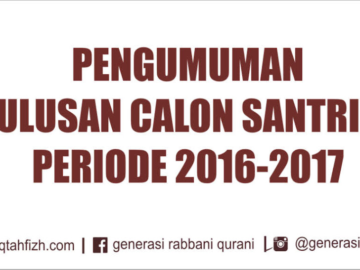 PENGUMUMAN KELULUSAN CALON SANTRI BARU GRQ 2016-2017