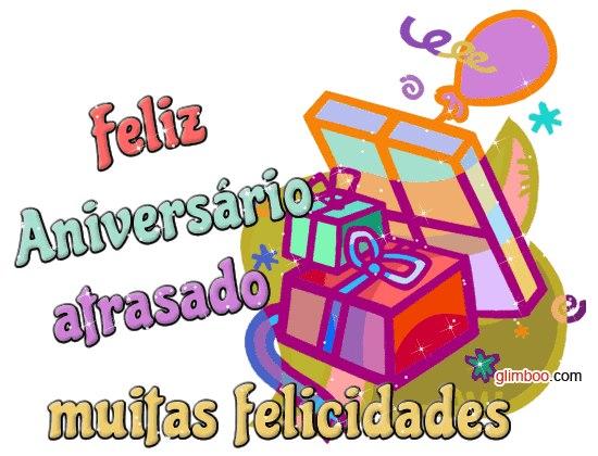 Feliz Aniversario Atrasado: Feliz Aniversário Atrasado! Muitas Feliciades!