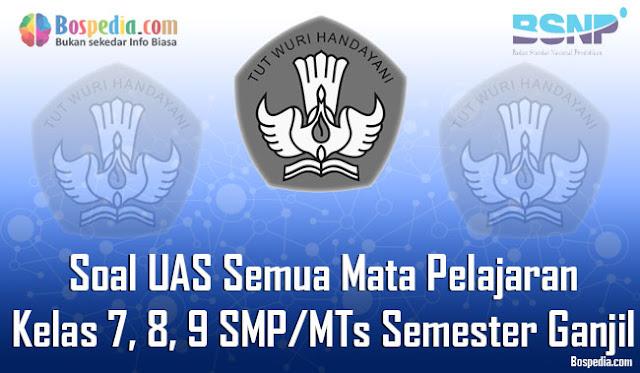 Kumpulan Soal UAS Semua Mata Pelajaran Kelas  Lengkap - Kumpulan Soal UAS Semua Mata Pelajaran Kelas 7, 8, 9 SMP/MTs Semester Ganjil Terbaru