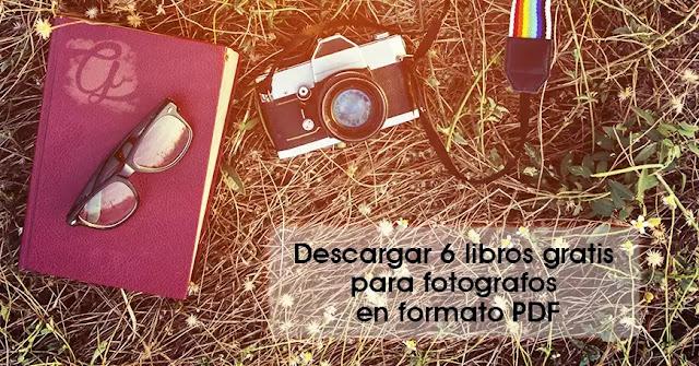 Descargar 6 Libros Gratis Para Fotografos En Formato PDF