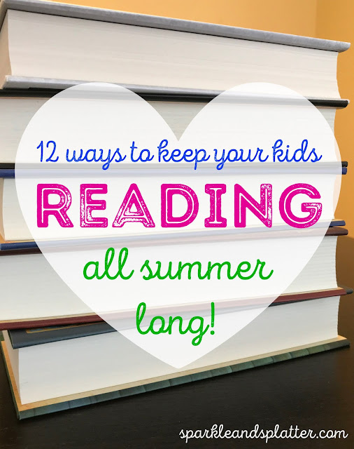 12 Ways To Keep Your Kids Reading All Summer Long!