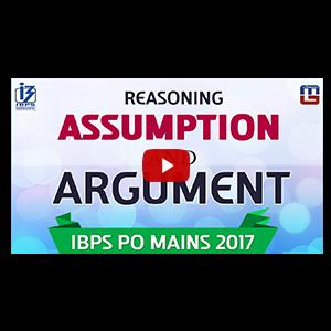 Assumption & Argument | Reasoning | IBPS PO MAINS 2017
