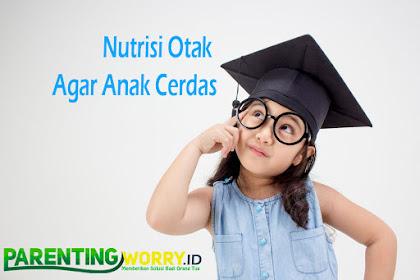 Tips Dan Nutrisi Otak Agar Anak Cerdas