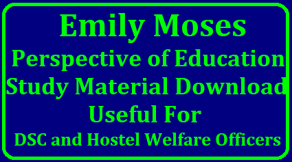 AP DSC HWO Emily Moses Perspective of Education Study Material Download Perspective of Education Study Material useful for AP DSC and TSPSC Hostel Welafre Officers from well known Coaching Centre for Psychology Perspective of Education and Methods. HWO Study Material Download Andhra Pradesh Teachers Recruitment Notification may come soon called as on now AP DSC 2018 for Perspective of Education Study Material Download Already we have informed you the SGT syllabus in AP DSC 2018. As per the syllabus communicated as on now Perspective of Education is for 10 Marks. Download Perspective of Education Study Material and Psychology Study Material for HWO Download ap-dsc-ts-trt-hwo-hostel-welfare-officers-emily-moses-perspective-of-education-study-material-download/2018/03/ap-dsc-ts-trt-hwo-hostel-welfare-officers-emily-moses-perspective-of-education-study-material-download.html