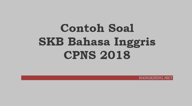 Contoh Soal SKB Bahasa Inggris CPNS 2018