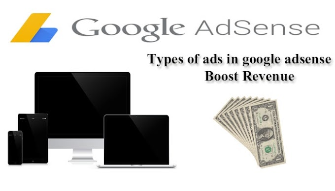Types of ads in google adsense and increase boost revenue