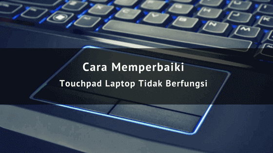 Touchpad Laptop Tidak Berfungsi