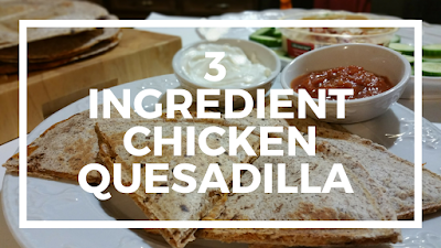 3 Ingredient Chicken Quesadilla