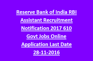 Reserve Bank of India RBI Assistant Recruitment Notification 2017 610 Govt Jobs Online Application Last Date 28-11-2016