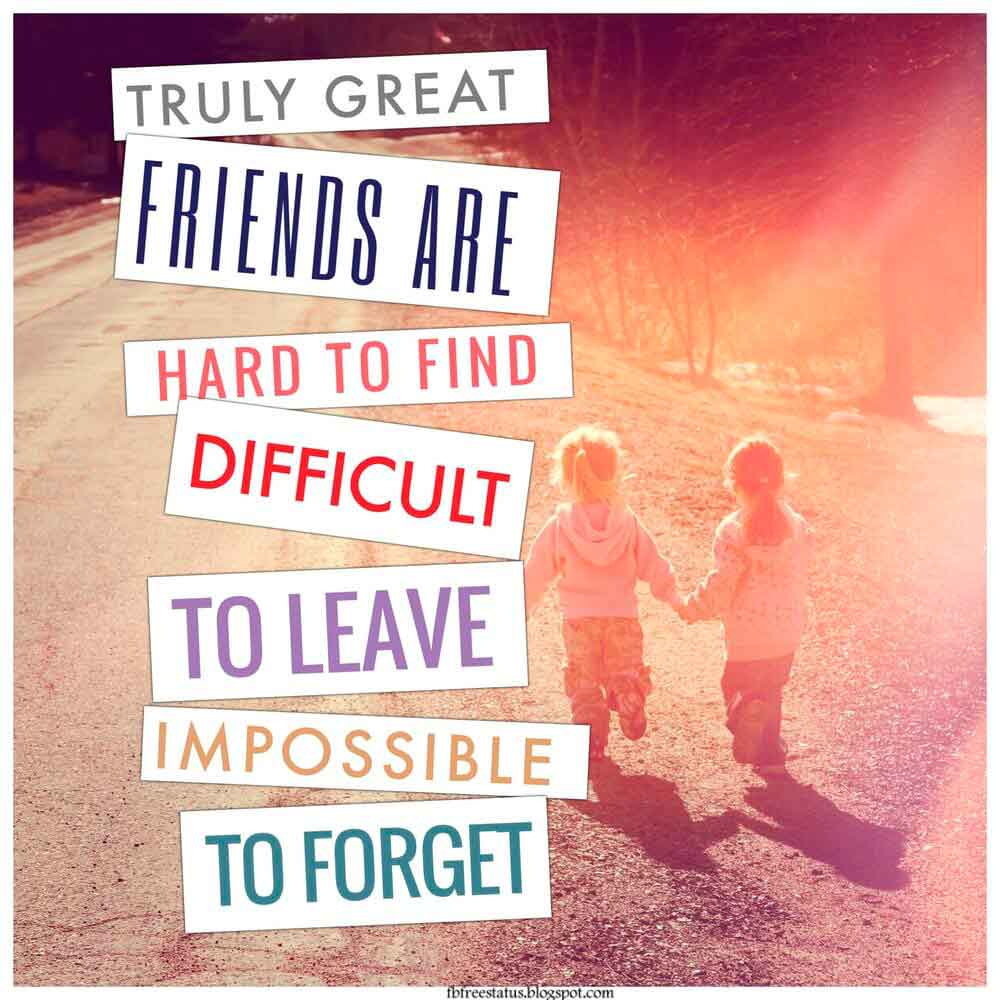 Truly great friends are hard to find difficult to leave and impossible to forget. - G. Randolf Quote