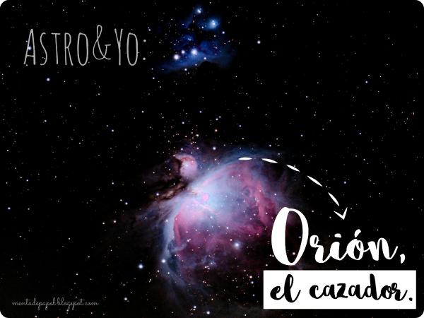 Astronomía y yo: La constelación Orión, el cazador.