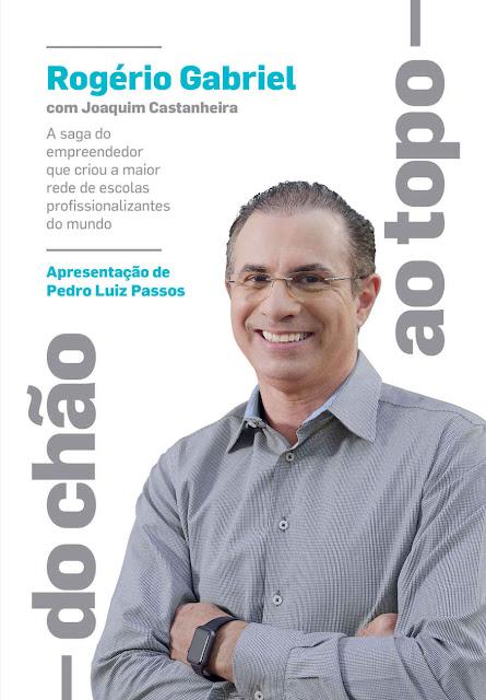 Do chão ao topo A saga do empreendedor que criou a maior rede de escolas profissionalizantes do mundo - Rogério Gabriel