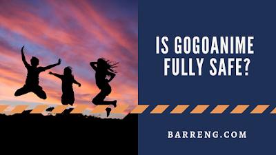 Is gogoanime fully safe?
