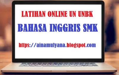 Latihan Online Soal UN UNBK UNKP Bahasa Inggris Sekolah Menengah kejuruan Tahun  LATIHAN ONLINE SOAL UN UNBK USBN BAHASA INGGRIS Sekolah Menengah kejuruan TAHUN 2019 VERSI 2