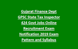 Gujarat Finance Dept GPSC State Tax Inspector 424 Govt Jobs Online Recruitment Exam Notification 2019 Exam Pattern and Syllabus