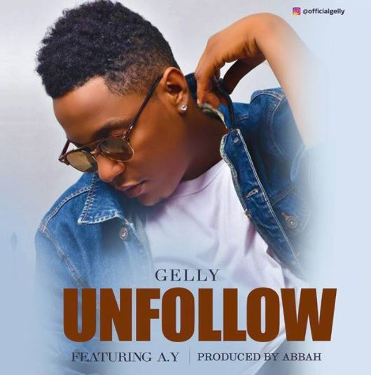 Gelly Ft. Ay - Unfollow