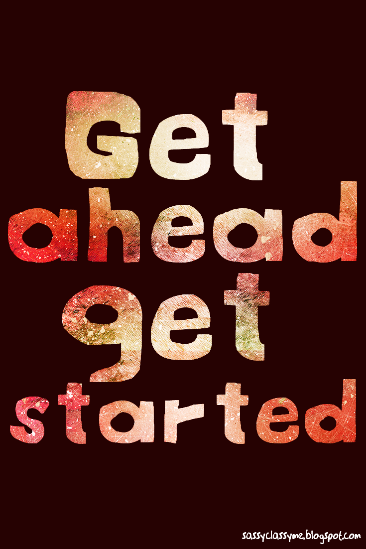 get ahead get started sassyclassyme