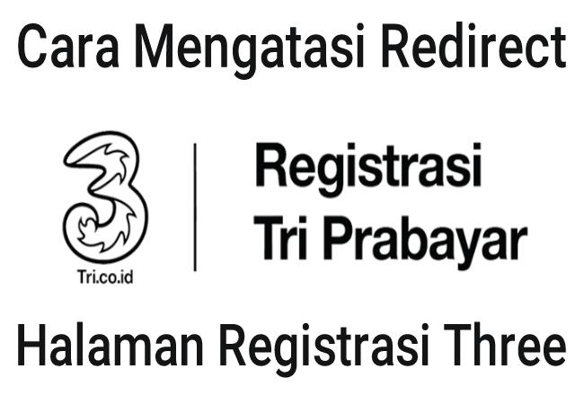 Cara Mengatasi Kartu Tri Yang Di Alihkan Ke Halaman Registrasi Terbaru
