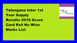 Telangana Inter 1st Year Supply Results 2016 Score Card Roll No Wise Marks List