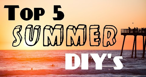 Top 5 Summer DIY's