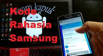 Kode hp Samsung ini niscaya masih banyak yang belum tahu Kode Rahasia Hp Samsung & Fungsinya
