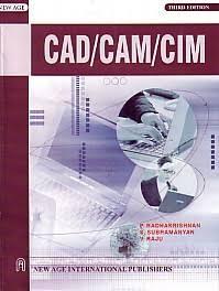 CAD CAM CIM by P Radhakrishnan, S Subramanyan, V Raju