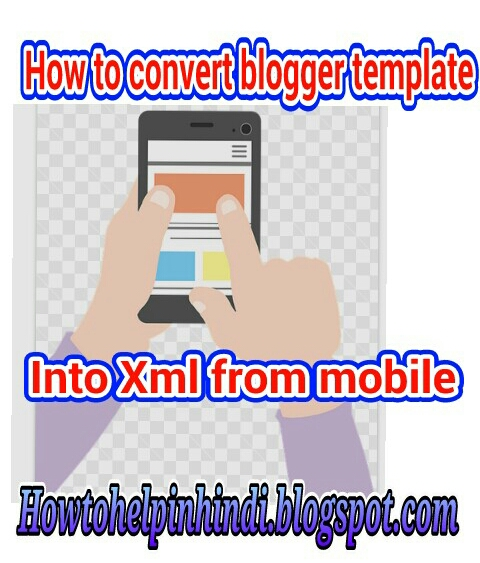 Mobile se blogger template ko zip file se xml me kaise badle puri ...