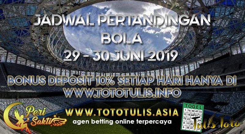 JADWAL PERTANDINGAN BOLA TANGGAL 29 – 30 JUNI 2019