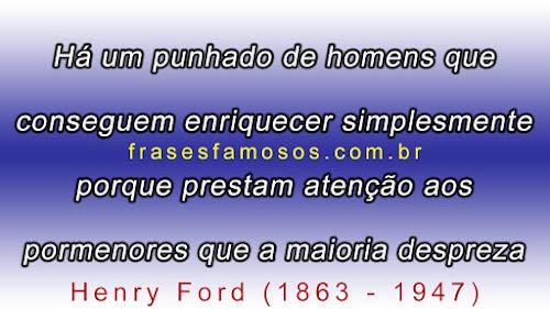 Há um Punhado de Homens que Conseguem Enriquecer - Frases de Henry Ford