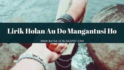 Lirik Holan Au Do Mangantusi Ho