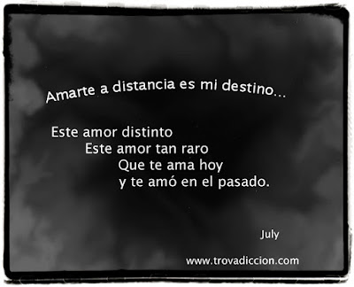 Amarte a distancia es mi destino  Este amor distinto Este amor tan raro Que te ama hoy Y te amó en el pasado