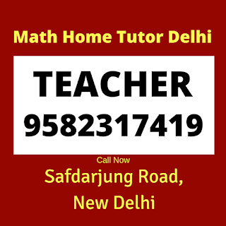 Math Home Tutor in Safdarjung Road Delhi Call: 9582317419