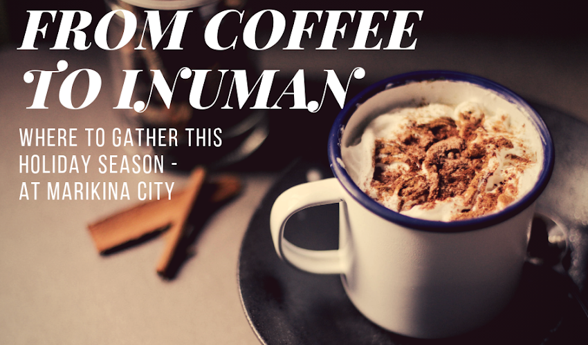 From Coffee to Inuman : Where to gather this Holiday Season