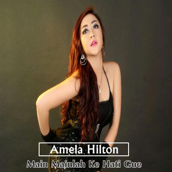 Amela Hilton - Main Mainlah Ke Hati Gue