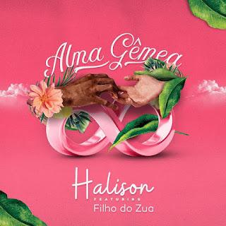 Halison Feat Filho Do Zua - Alma Gêmea